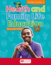Health and Family Life Education Student's Book 6: For primary level