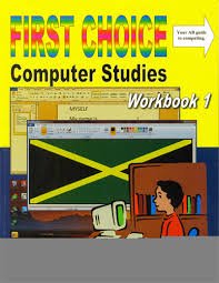 First Choice Computer Studies Workbook 1 Your AB guide to computing