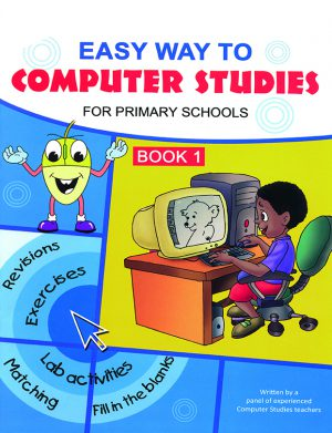 Easy way to computer studies for primary schools book 1
