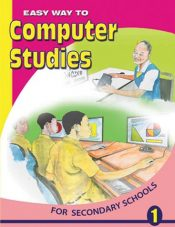 Easy Way to Computer Studies for Secondary Schools Book 1